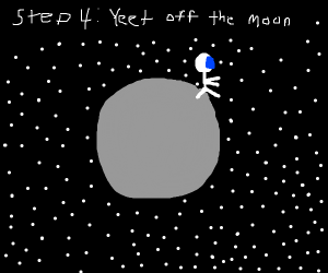 Step 3: Realize you are on the moon