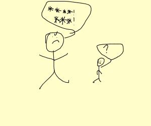 big guy yelling profanity at a toddler
