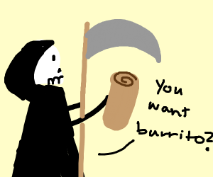 Death offers his best homemade spicy burrito