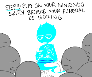 Step 3: haunt your own funeral