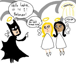 Heaven's angels don't know Batman.