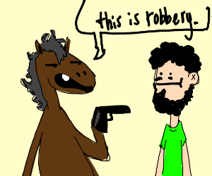 a talking horse robbing someone??