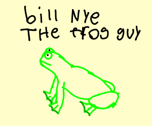 Billy Nye the frog guy