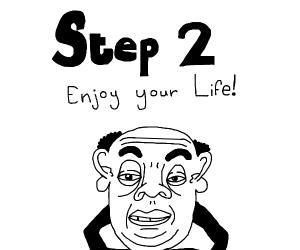 Step:1 Get a life