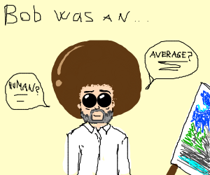 And Bob was an average human.