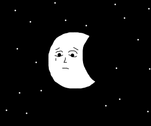 The moon is sad