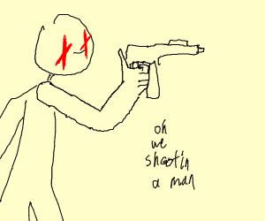 Oh we shootin a man