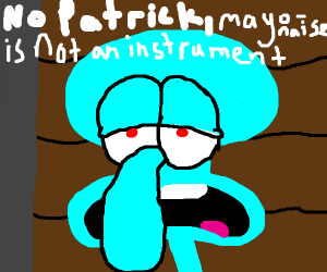 No Patrick, mayonnaise is not an instrument