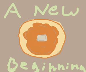 A Pancake is the new beginning