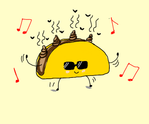 A taco full of poop. That also likes to party