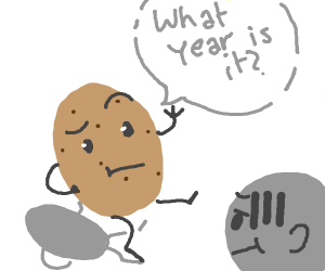 potato that doesnt know what year it is