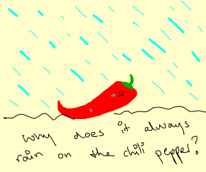 it is always rain on the chilli peper