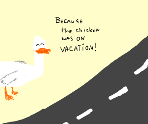 Why did the goose cross the road?
