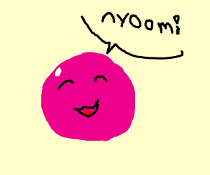 Happy pink ball says nyoom!