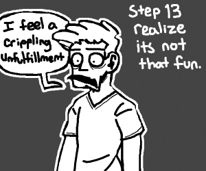 Step 13 Realize it's not that fun