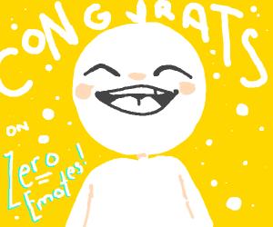 I just hit 0 emotes! I'm so proud!