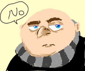 Gru stares at your soul saying no