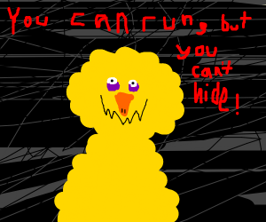 You can run, but you can't hide - Big Bird