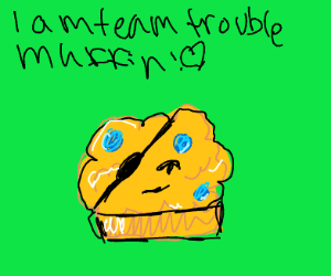 Go go Team Trouble Muffin!
