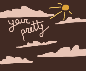 "clouds say ""your pretty"" in font"