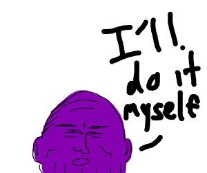 Thanos will do it himself