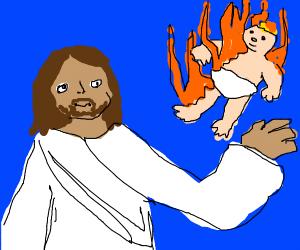 jesus sets a baby on fire