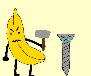 A banana hammer angry over a screw