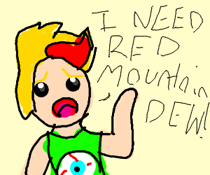 Someone desperately needs red Mtn Dew