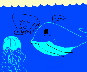 jellyfish asking whale for ciggarettes