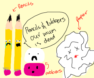 Pencils and rubbers mum is dead
