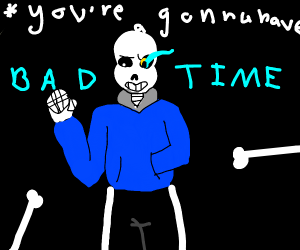 """sans """"your gonna have a bad time"""""""