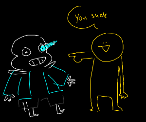 "Someone says ""You suck"" to Sans."