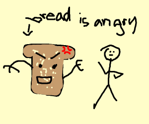 Bread hates man