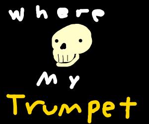 Skull Trumpet but it lost the trumpet