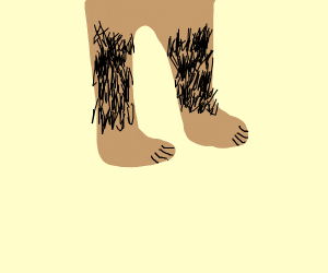 We both know your legs are hairy. Your not ok