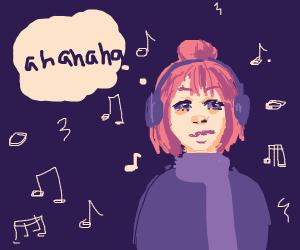 Lady with music thinks 'ahahaha'