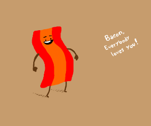 Bacon loves the world: Everybody LOVES them