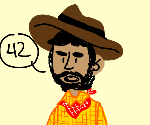 Ye cowboy say ye secret to ye life
