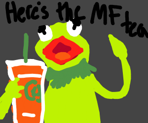 "Kermit ""here's the mother flipping tea"""