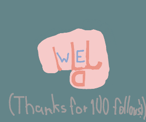 WE fist (Thanks for 100 followers!)