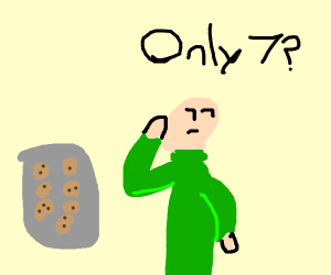 Pft... only seven cookies?! Ew! No thanks!