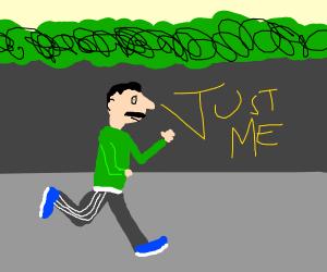 """just me"" is written next to a running man"