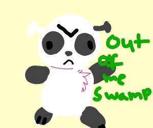 panda shrek tells u to get out of his SWAMP