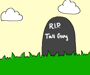 Tall guy is dead