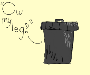 Trash bin says 'ow my leg'?