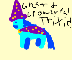 the GREAT and POWERFUL trixie!!!!
