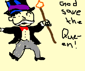 """monopoly man saying """"God save the Queen"""""""