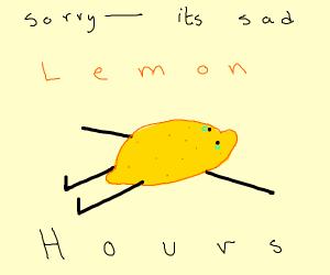 It's sad lemon hours