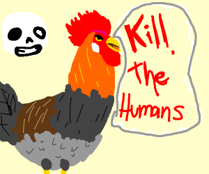 "Sans rooster saying ""Kill the humans"""