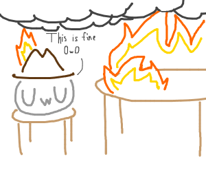 This is fine, OwO says while on fire.